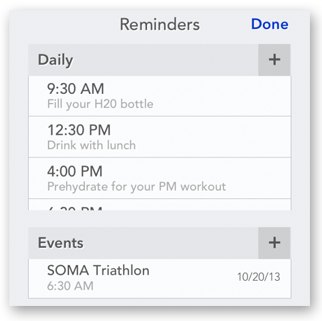 Set standing daily reminders to keep you on track. Schedule athletic events in advance and let AddWater do the rest.